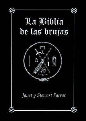 La biblia de las brujas. Manual completo para la práctica de la brujería