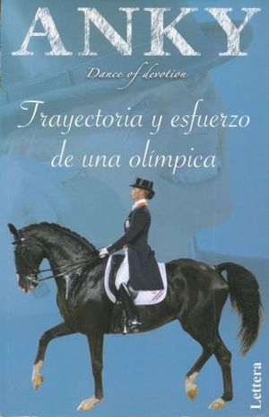 ANKY. TRAYECTORIA Y ESFUERZO DE UNA OLIMPICA (DANCE OF DEVOTION)