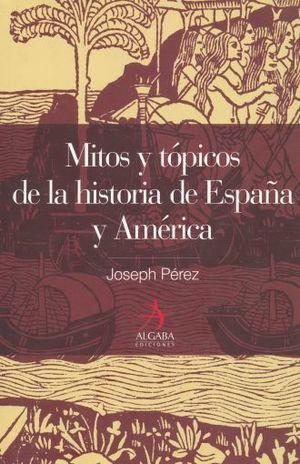 MITOS Y TOPICOS DE LA HISTORIA DE ESPAÑA Y AMERICA / PD.