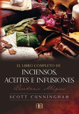 LIBRO COMPLETO DE INCIENSOS ACEITES E INFUSIONES, EL. RECETARIO MAGICO