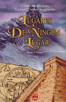 LUGARES DE NINGUN LUGAR. CONTINENTES PERDIDOS Y OTRAS TIERRAS IMAGINARIAS