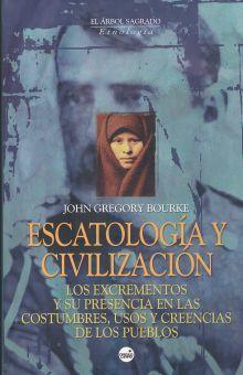 ESCATOLOGIA Y CIVILIZACION. LOS EXCREMENTOS Y SU PRESENCIA EN LAS COSTUMBRES USOS Y CREENCIAS DE LOS PUEBLOS / PD.