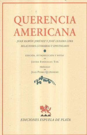 QUERENCIA AMERICANA. JUAN RAMON JIMENEZ Y JOSE LEZAMA LIMA. RELACIONES LITERARIAS Y EPISTOLARIO