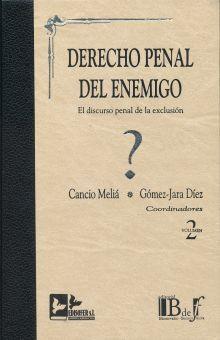 DERECHO PENAL DEL ENEMIGO. EL DISCURSO PENAL DE LA EXCLUSION / VOL. 1 Y VOL. 2 / PD.