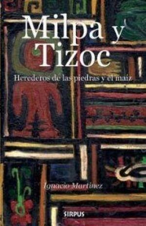MILPA Y TIZOC. HEREDEROS DE LAS PIEDRAS Y EL MAIZ