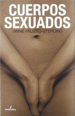 CUERPOS SEXUADOS. POLITICAS DE GENERO Y LA CONSTRUCCION DE LA SEXUALIDAD