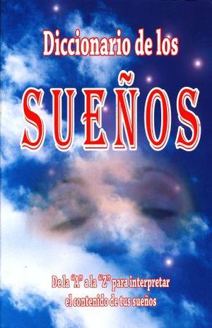 DICCIONARIO DE LOS SUEÑOS. DE LA A A LA Z PARA INTERPRETAR EL CONTENIDO DE TUS SUEÑOS