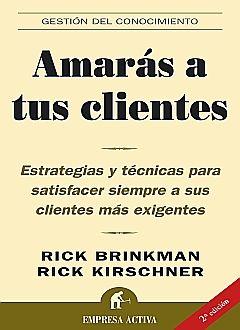 AMARAS A TUS CLIENTES. ESTRATEGIAS Y TECNICAS PARA SATISFACER SIEMPRE A SUS CLIENTES MAS EXIGENTES