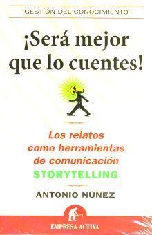 SERA MEJOR QUE LO CUENTES. LOS RELATOS COMO HERRAMIENTAS DE COMUNICACION STORYTELLING