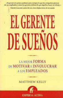 GERENTE DE SUEÑOS, EL. LA MEJOR FORMA DE MOTIVAR E INVOLUCRAR A LOS EMPLEADOS