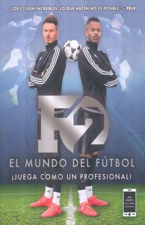 F2 EL MUNDO DEL FUTBOL. JUEGA COMO UN PROFESIONAL