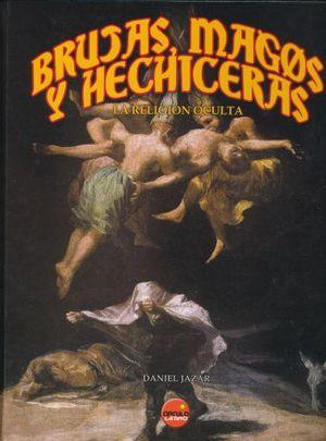 BRUJAS MAGOS Y HECHICERAS. LA RELIGION OCULTA / PD.