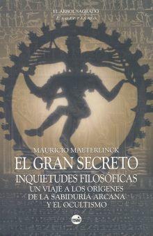 GRAN SECRETO, EL / INQUIETUDES FILOSOFICAS. UN VIAJE A LOS ORIGENES DE LA SABIDURIA ARCANA Y E / PD.