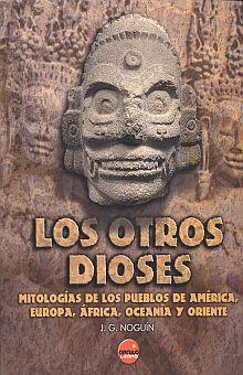 OTROS DIOSES, LOS. MITOLOGIAS DE LOS PUEBLOS DE AMERICA EUROPA AFRICA OCEANIA Y ORIENTE