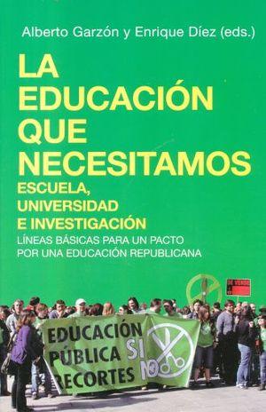 EDUCACION QUE NECESITAMOS, LA. ESCUELA UNIVERSIDAD E INVESTIGACION LINEAS BASICAS PARA UN PACTO POR UNA EDUCACION REPUBLICANA