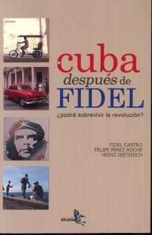 CUBA DESPUES DE FIDEL. PODRA SOBREVIVIR LA REVOLUCION