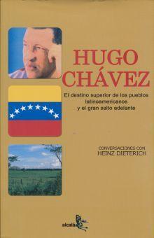 HUGO CHAVEZ. EL DESTINO SUPERIOR DE LOS PUEBLOS LATINOAMERICANOS Y EL GRAN SALTO ADELANTE