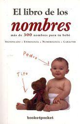 LIBRO DE LOS NOMBRES, EL. MAS DE 300 NOMBRES PARA TU BEBE