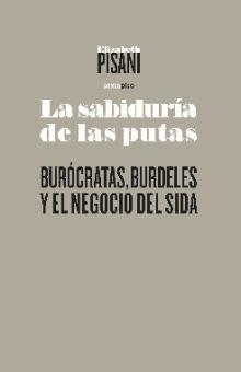 SABIDURIA DE LAS PUTAS, LA. BUROCRATAS BURDELES Y EL NEGOCIO DEL SIDA