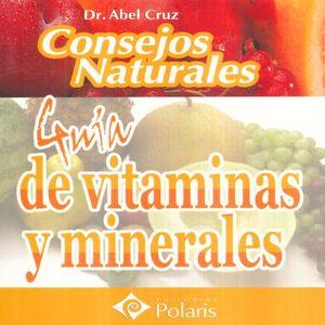 GUIA DE VITAMINAS Y MINERALES / CONSEJOS NATURALES