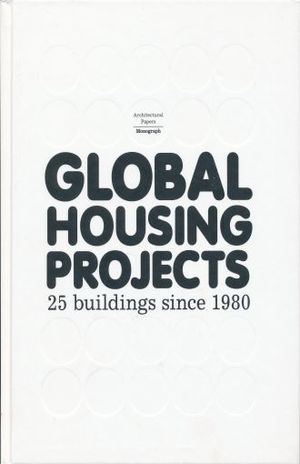 GLOBAL HOUSING PROJECTS. 25 BUILDINGS SINCE 1980