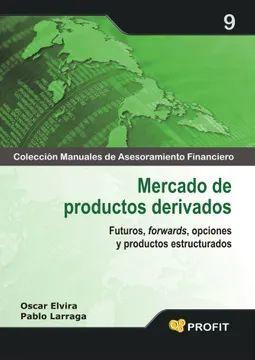 MERCADO DE PRODUCTOS DERIVADOS. FUTUROS FORWARDS OPCIONES Y PRODUCTOS ESTRUCTURADOS