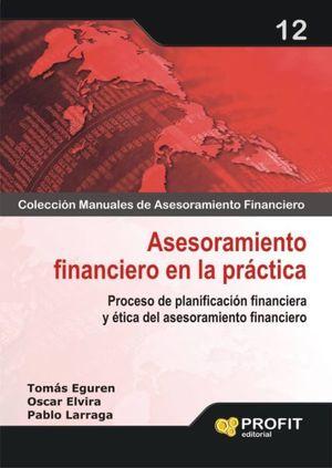 ASESORAMIENTO FINANCIERO EN LA PRACTICA. PROCESO DE PLANIFICACION FINANCIERA Y ETICA DEL ASESORAMIENTO FINANCIERO