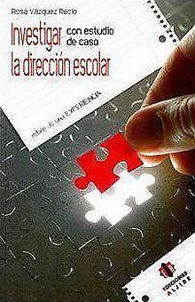 INVESTIGAR LA DIRECCION ESCOLAR. CON ESTUDIO DE CASO