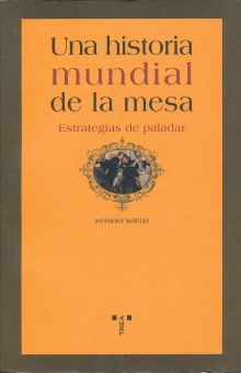UNA HISTORIA MUNDIAL DE LA MESA. ESTRATEGIAS DE PALADAR