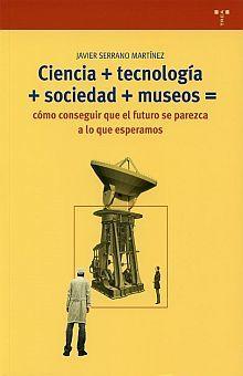 CIENCIA + TECNOLOGIA + SOCIEDAD + MUSEOS. COMO CONSEGUIR QUE EL FUTURO SE PAREZCA A LO QUE ESPERAMOS