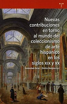 NUEVAS CONTRIBUCIONES EN TORNO AL MUNDO DEL COLECCIONISMO DE ARTE HISPANICO EN LOS SIGLOS XIX Y XX