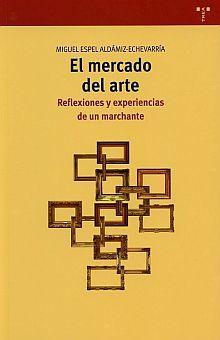 MERCADO DEL ARTE, EL. REFLEXIONES Y EXPERIENCIAS DE UN MARCHANTE