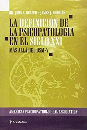 DEFINICION DE LA PSICOPATOLOGIA EN EL SIGLO XXI, LA. MAS ALLA DEL DSM - V
