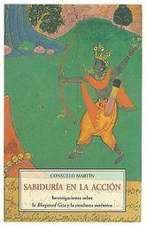 SABIDURIA EN LA ACCION. INVESTIGACIONES SOBRE LA BHAGAVAD GITA Y LA CONDUCTA AUTENTICA