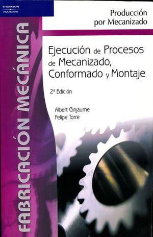 EJECUCION DE PROCESOS DE MECANIZADO CONFORMADO Y MONTAJE. PRODUCCION POR MECANIZADO / 2 ED.
