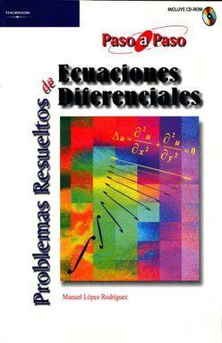 PROBLEMAS RESUELTOS DE ECUACIONES DIFERENCIALES (INCLUYE CD)
