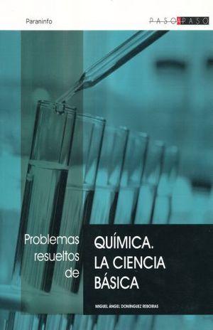 PROBLEMAS RESUELTOS DE QUIMICA. LA CIENCIA BASICA