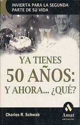 YA TIENES 50 AÑOS Y AHORA... QUE