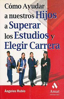COMO AYUDAR A NUESTROS HIJOS A SUPERAR LOS ESTUDIOS Y ELEGIR CARRERA