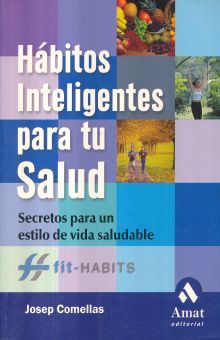 HABITOS INTELINGENTES PARA TU SALUD. SECRETOS PARA UN ESTILO DE VIDA SALUDABLE