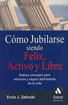 COMO JUBILARSE SIENDO FELIZ ACTIVO Y LIBRE