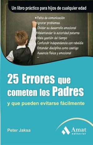 25 ERRORES QUE COMETEN LOS PADRES Y QUE PUEDEN EVITARSE FACILMENTE