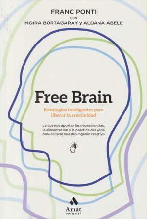 FREE BRAIN. ESTRATEGIAS INTELIGENTES PARA LIBERAR LA CREATIVIDAD