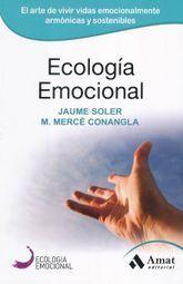 ECOLOGIA EMOCIONAL. EL ARTE DE VIVIR VIDAS EMOCIONALMENTE ARMONICAS Y SOSTENIBLES
