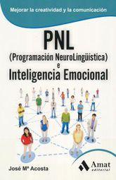 PNL PROGRAMACION NEUROLINGUISTICA E INTELIGENCIA EMOCIONAL. MEJORAR LA CREATIVIDAD Y LA COMUNICACION