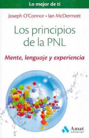 PRINCIPIOS DE LA PNL, LOS. MENTE LENGUAJE Y EXPERIENCIA / LO MEJOR DE TI