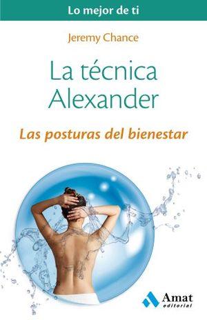 TECNICA ALEXANDER, LA. LAS POSTURAS DEL BIENESTAR