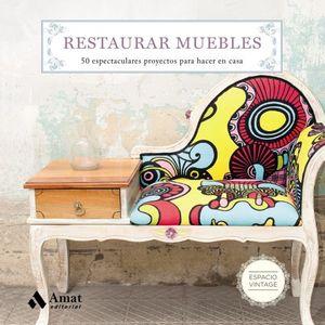 RESTAURAR MUEBLES. 50 ESPECTACULARES PROYECTOS PARA HACER EN CASA