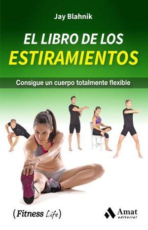 LIBRO DE LOS ESTIRAMIENTOS, EL. CONSIGUE UN CUERPO TOTALMENTE FLEXIBLE