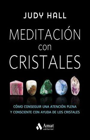 MEDITACION CON CRISTALES. COMO CONSEGUIR UNA ATENCION PLENA Y CONSCIENTE CON AYUDA DE LOS CRISTALES